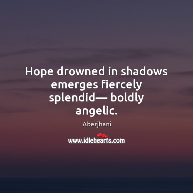 Hope drowned in shadows emerges fiercely splendid–– boldly angelic. Image