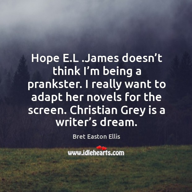 Hope e.l .james doesn't think I'm being a prankster. I really want to adapt her novels for the screen. Image