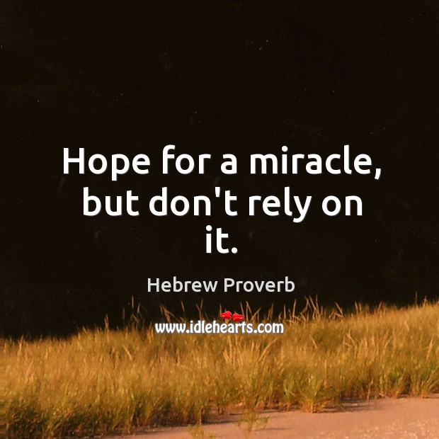 Hope for a miracle, but don't rely on it. Hebrew Proverbs Image