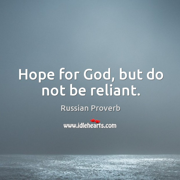 Hope for God, but do not be reliant. Russian Proverbs Image