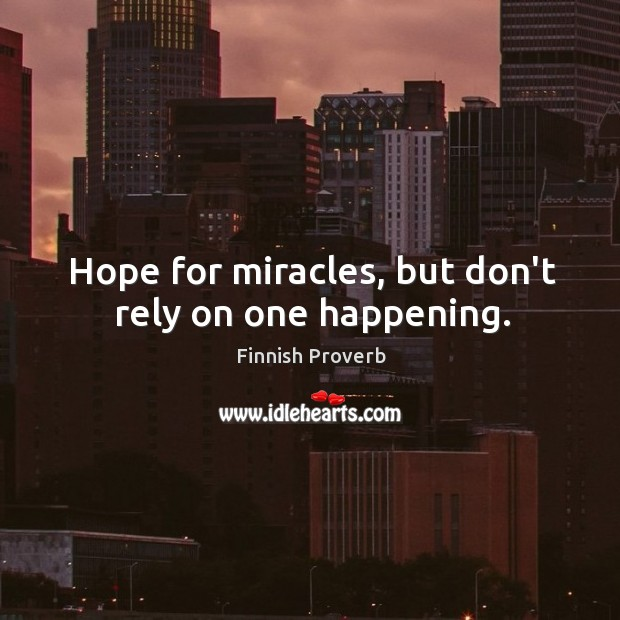 Hope for miracles, but don't rely on one happening. Finnish Proverbs Image