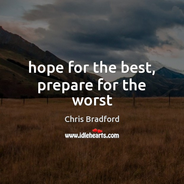 Hope for the best, prepare for the worst Chris Bradford Picture Quote
