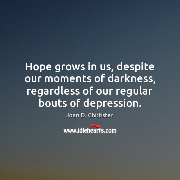 Image, Hope grows in us, despite our moments of darkness, regardless of our