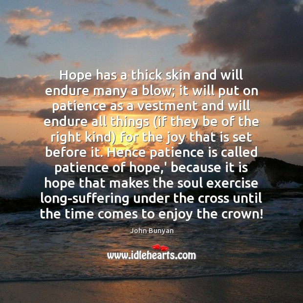 Hope has a thick skin and will endure many a blow; it John Bunyan Picture Quote