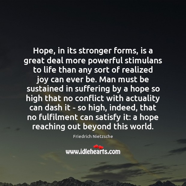 Image, Hope, in its stronger forms, is a great deal more powerful stimulans