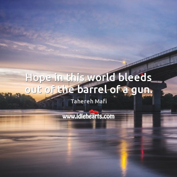 Image, Hope in this world bleeds out of the barrel of a gun.