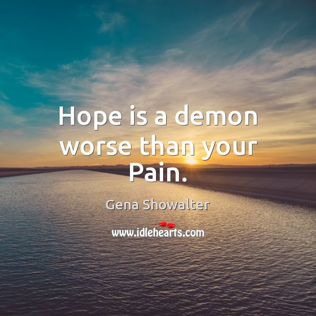 Image, Hope is a demon worse than your Pain.