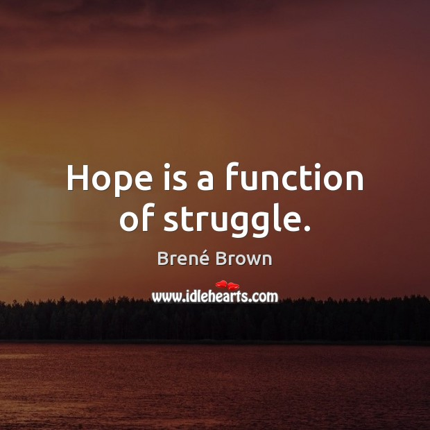 Image, Hope is a function of struggle.