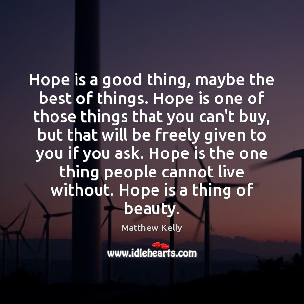 Hope is a good thing, maybe the best of things. Hope is Hope Quotes Image