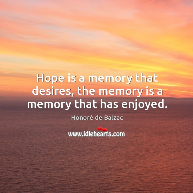 Image, Hope is a memory that desires, the memory is a memory that has enjoyed.