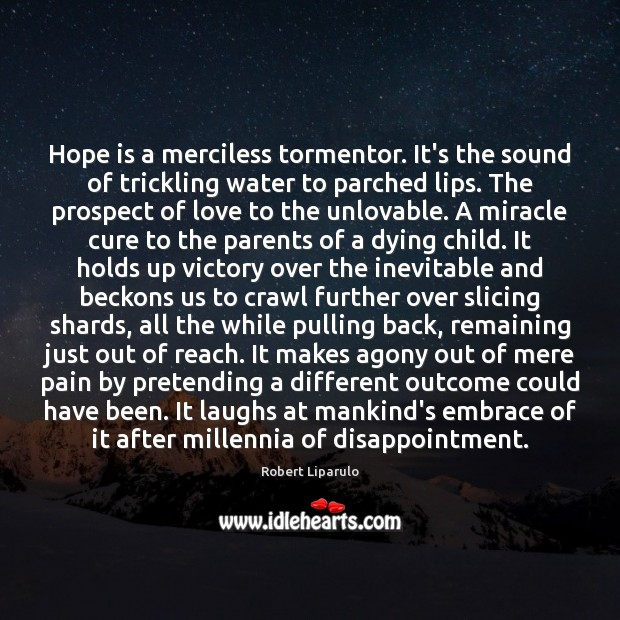 Hope is a merciless tormentor. It's the sound of trickling water to Image