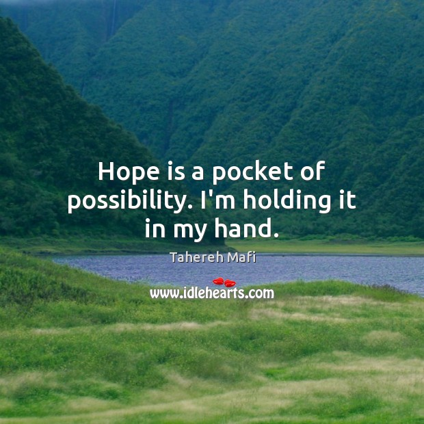 Image, Hope is a pocket of possibility. I'm holding it in my hand.
