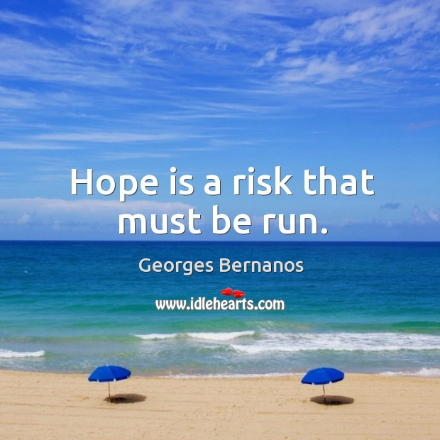 Hope is a risk that must be run. Georges Bernanos Picture Quote