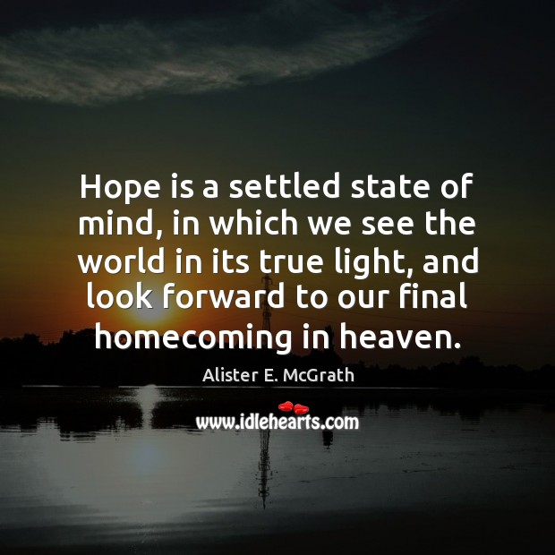 Hope is a settled state of mind, in which we see the Alister E. McGrath Picture Quote