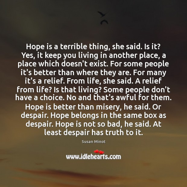 Hope is a terrible thing, she said. Is it? Yes, it keep Susan Minot Picture Quote