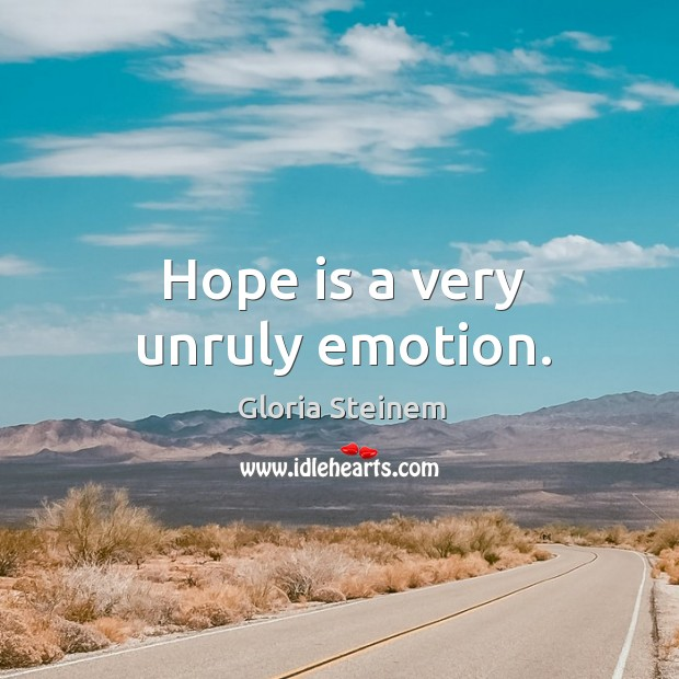 Hope is a very unruly emotion. Image