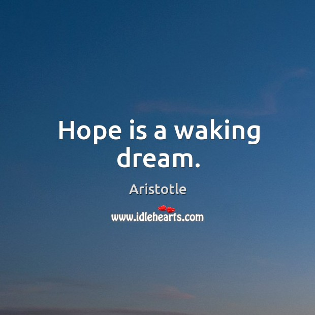 Image, Hope is a waking dream.