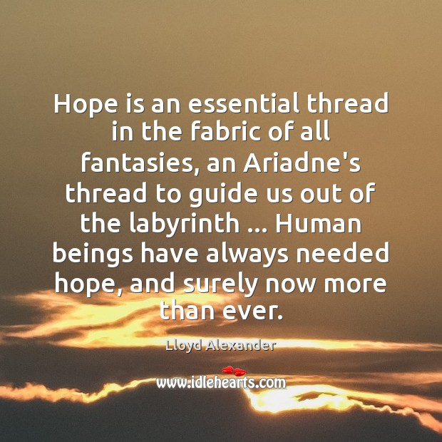 Image, Hope is an essential thread in the fabric of all fantasies, an
