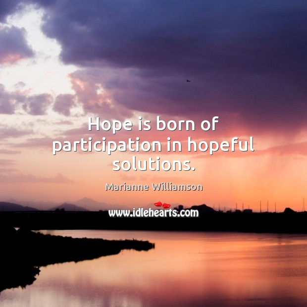 Image, Hope is born of participation in hopeful solutions.