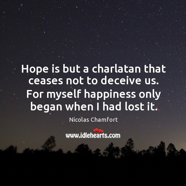 Image, Hope is but a charlatan that ceases not to deceive us. For