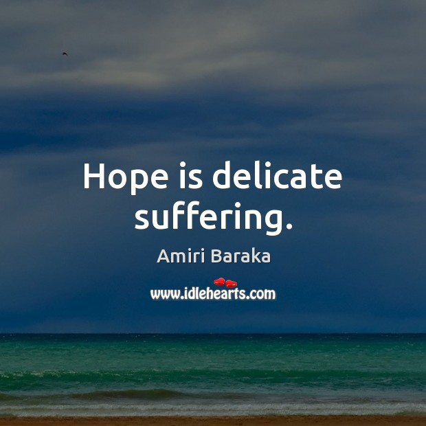 Image, Hope is delicate suffering.