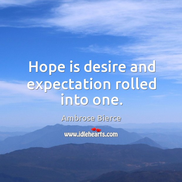 Image, Hope is desire and expectation rolled into one.