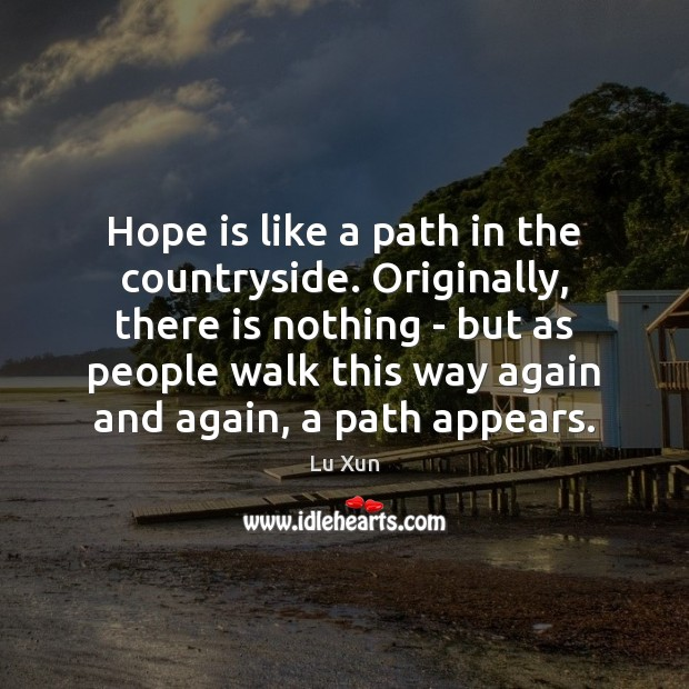 Hope is like a path in the countryside. Originally, there is nothing Hope Quotes Image