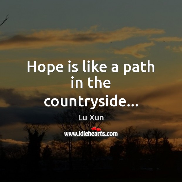 Image, Hope is like a path in the countryside…