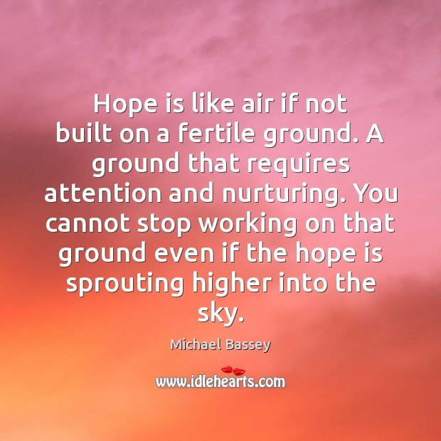 Image, Hope is like air if not built on a fertile ground. A