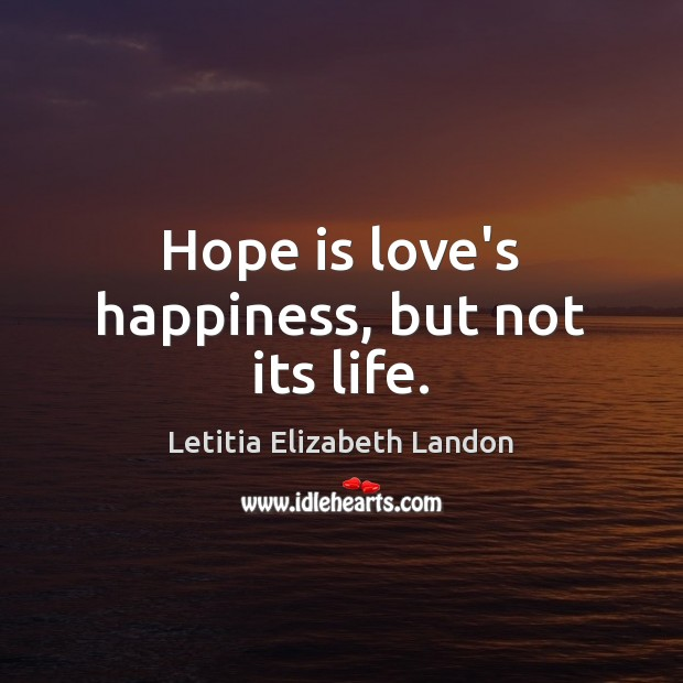 Image, Hope is love's happiness, but not its life.