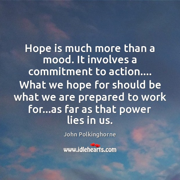 Hope is much more than a mood. It involves a commitment to John Polkinghorne Picture Quote