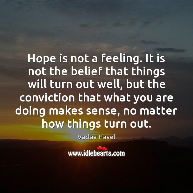 Hope is not a feeling. It is not the belief that things Hope Quotes Image