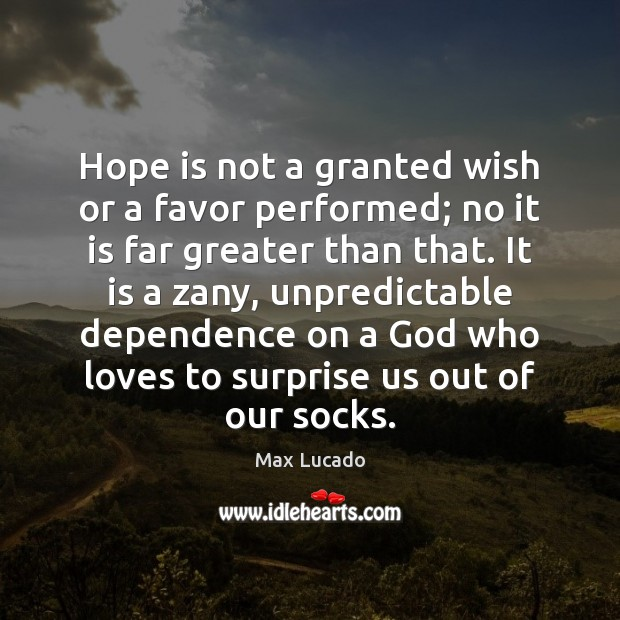 Hope is not a granted wish or a favor performed; no it Image