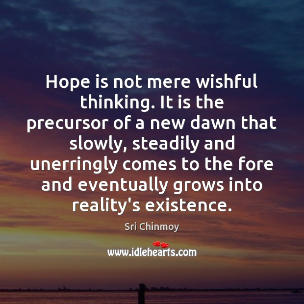 Hope is not mere wishful thinking. It is the precursor of a Image