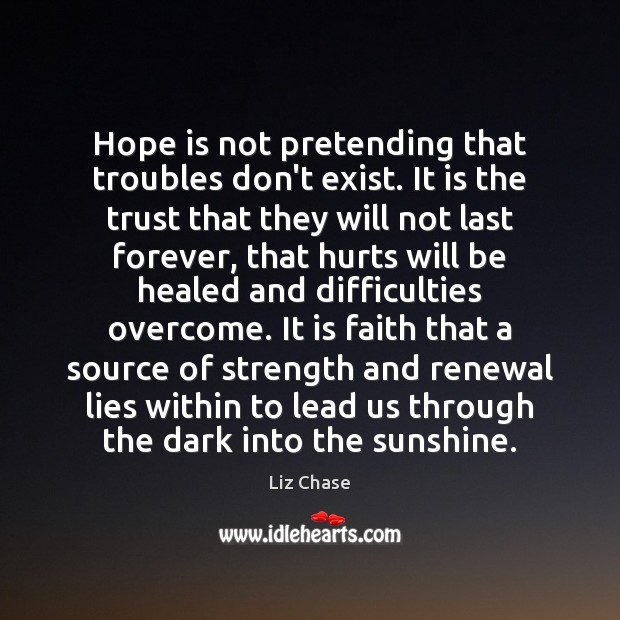 Hope is not pretending that troubles don't exist. It is the trust Hope Quotes Image