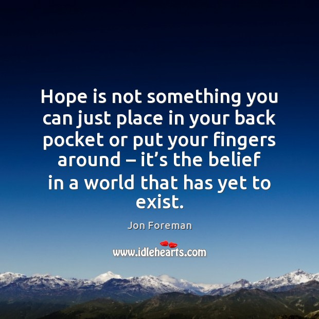 Hope is not something you can just place in your back pocket Jon Foreman Picture Quote