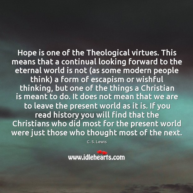 Hope is one of the Theological virtues. This means that a continual Image