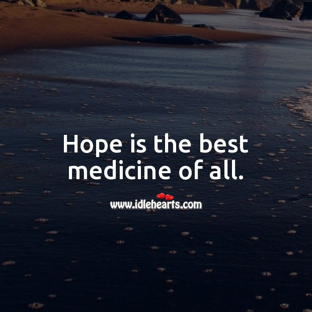 Hope is the best medicine of all. Hope Quotes Image