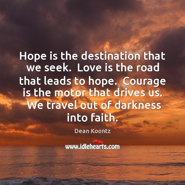 Hope is the destination that we seek.  Love is the road that Image