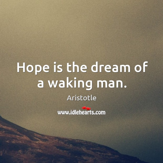 Image, Hope is the dream of a waking man.
