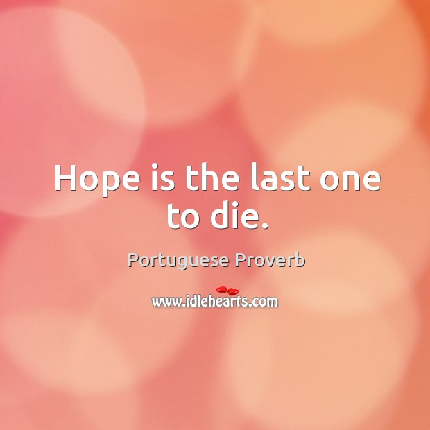 Hope is the last one to die. Portuguese Proverbs Image