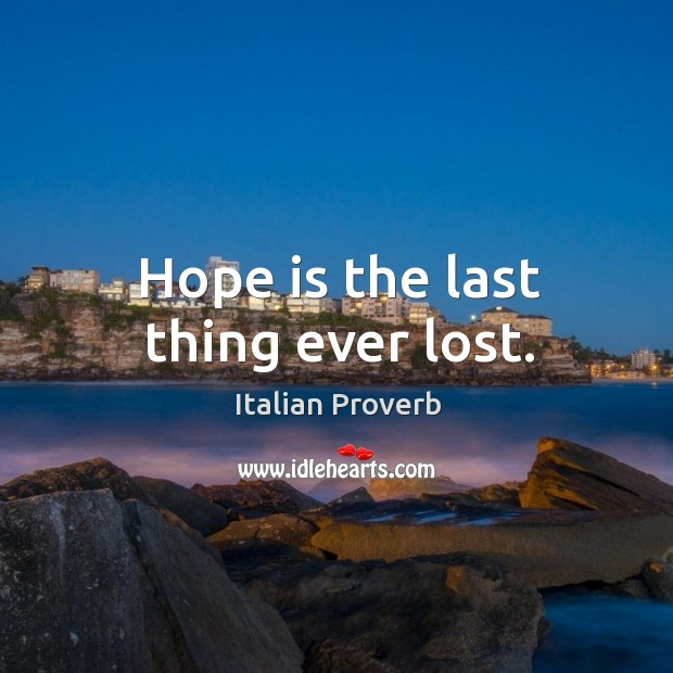 Hope is the last thing ever lost. Italian Proverbs Image
