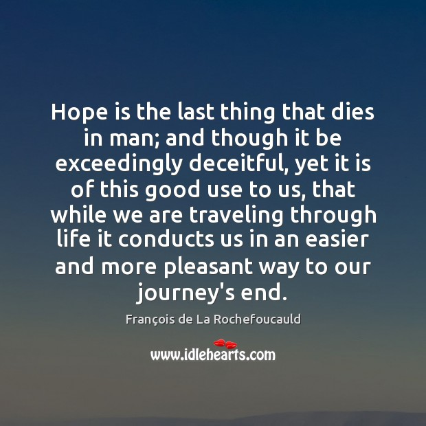 Image, Hope is the last thing that dies in man; and though it