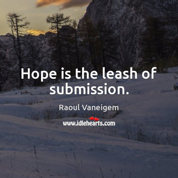 Hope is the leash of submission. Submission Quotes Image