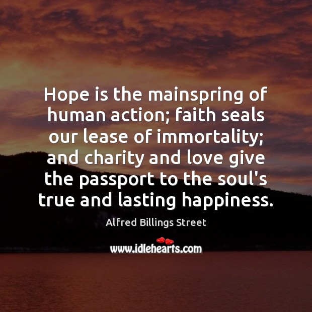 Image, Hope is the mainspring of human action; faith seals our lease of