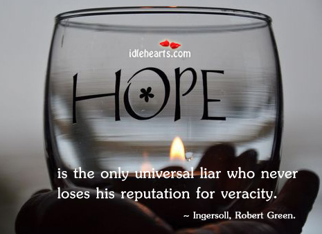 Hope Is The Only Universal Liar Who…