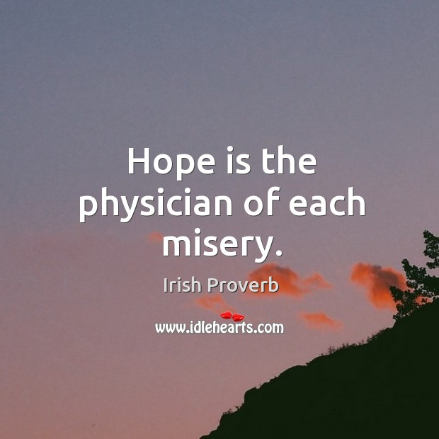 Hope is the physician of each misery. Irish Proverbs Image