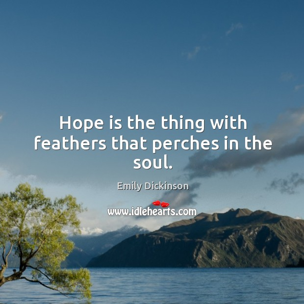 Image, Hope is the thing with feathers that perches in the soul.