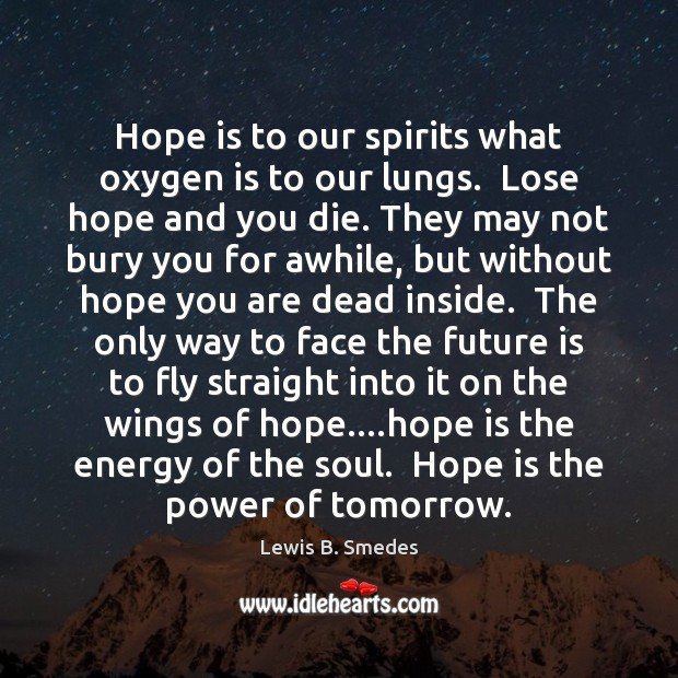 Hope is to our spirits what oxygen is to our lungs.  Lose Image