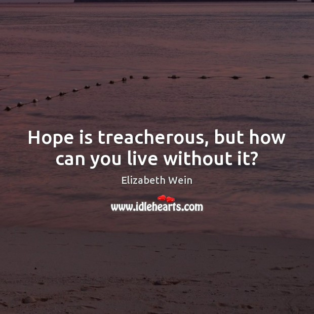 Hope is treacherous, but how can you live without it? Hope Quotes Image